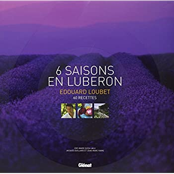 Edouard Loubet, 6 Saisons en Lubéron : 60 Recettes