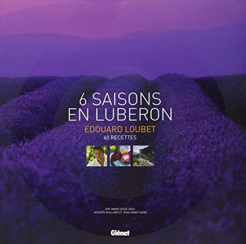 Edouard Loubet, 6 Saisons en Lubéron : 60 Recettes par Eve-Marie Zizza-Lalu
