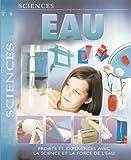 Telecharger Livres Eau Projets et experiences avec la science et la force de l eau (PDF,EPUB,MOBI) gratuits en Francaise