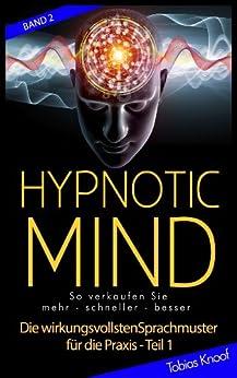 Hypnotic Mind - Die wirkungsvollsten Sprachmuster für die Praxis - Teil 1 Band 2 von [Knoof, Tobias]