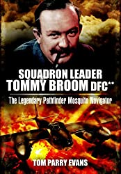 Squadron Leader Tommy Broom DFC** : The Legendary Pathfinder Mosquito Navigator