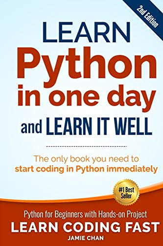 Learn Python in One Day and Learn It Well: Python for Beginners With Hands-on Project: Volume 1 (Learn Coding Fast)