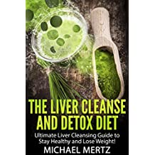The Liver Cleanse and Detox Diet: Ultimate Liver Cleansing Guide to stay Healthy and Lose Weight! (fatty liver, healthy diet detox, liver disease, cleanse ... diets, healthy cooking,) (English Edition)