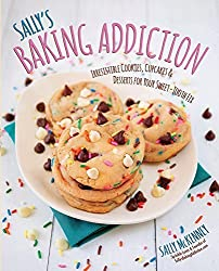 Sally's Baking Addiction: Irresistible Cookies, Cupcakes, and Desserts for Your Sweet-Tooth Fix by Sally McKenney (2014-03-01)