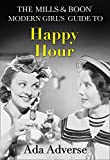 The Mills & Boon Modern Girl's Guide to: Happy Hour How to have Fun in Dry January (Mills & Boon A-Zs)