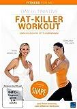 Fitness For Me: Das ultimative Fat-Killer Workout - Endlich richtig Fett verbrennen