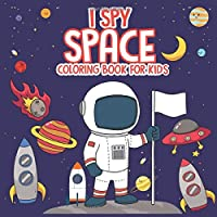 I Spy Space Coloring Book For Kids: A Fun Activity Coloring and Guessing Game for Little Kids, Toddlers and Preschoolers | I Spy Books Ages 2-5