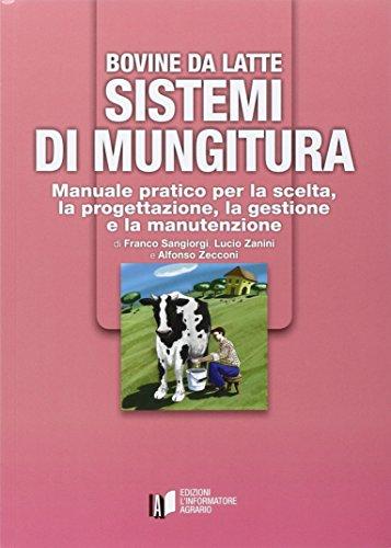 Bovine da latte. Sistemi di mungitura. Manuale pratico per la scelta, la progettazione, la gestione e la manutenzione