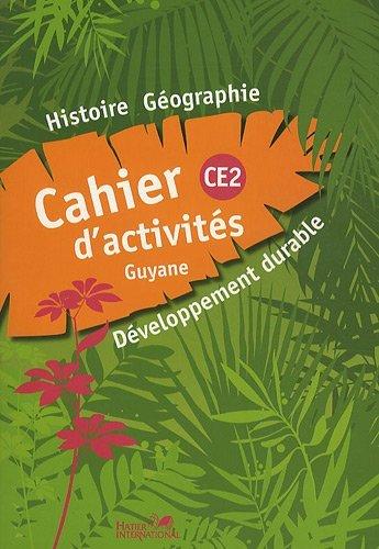 Histoire-gographie-dveloppement durable : Cahier d'activites CE2 Guyane by Sarah Ebion (2010-02-04)