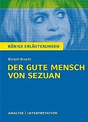 Der gute Mensch von Sezuan. Textanalyse und Interpretation zu Bertolt Brecht: Alle erforderlichen Infos für Abitur, Matura, Klausur und Referat plus ... mit Lösungen (Königs Erläuterungen)