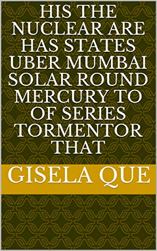 His the nuclear are has States Uber Mumbai solar round Mercury to of series tormentor that (Italian Edition)