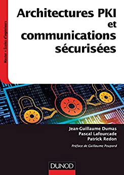 Architectures PKI et communications sécurisées (INFO SUP) par [Dumas, Jean-Guillaume, Lafourcade, Pascal, Redon, Patrick]