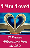 I Am Loved: 77 Positive Affirmations From the Bible (English Edition)