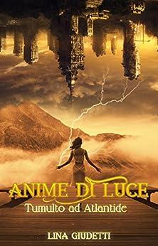 Anime di Luce - Tumulto ad Atlantide di [Giudetti, Lina]