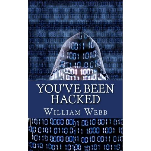 You've Been Hacked: 15 Hackers You Hope Your Computer Never Meets by William Webb (2013-06-05)