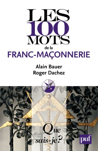 Les 100 mots de la franc-maçonnerie: « Que sais-je ? » n° 3799 par Roger Dachez
