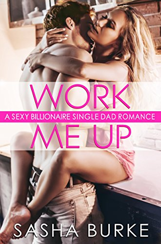 Review eBook Online Work Me Up: A Sexy Single Dad Billionaire Romance