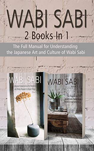 Wabi Sabi: The Full Manual for Understanding the Japanese Art and Culture of Wabi Sabi. 2 Books in 1 (English Edition)