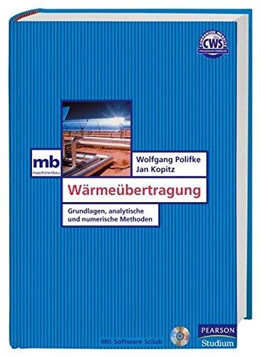 Wärmeübertragung. Grundlagen, analytische und numerische Methoden, mit SoftwarePaket Scilab auf CD-ROM (Numerische Methoden Für Maschinenbau)