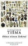 Ohne einen Schrei: Erzählungen - Aleksandar Tisma