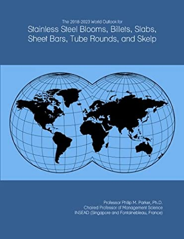 The 2018-2023 World Outlook for Stainless Steel Blooms, Billets, Slabs,
