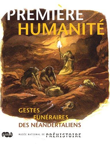 Première humanité : Gestes funéraires des Néandertaliens par Jean-Ludovic Silicani