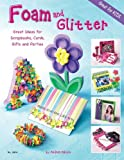 Foam and Glitter: Great Ideas for Scrapbooks, Cards, Gifts and Parties by Andrea Gibson (2007-01-01)