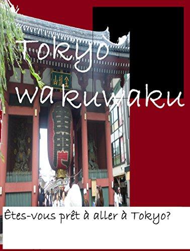 Tokyo Wakuwaku: Êtes-vous prêt à aller à Tokyo? par Chelsea Suru