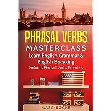 Phrasal Verbs Masterclass: Learn English Grammar & English Speaking: Includes Phrasal Verbs Exercises (English Edition)