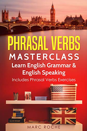 Phrasal Verbs Masterclass: Learn English Grammar & English Speaking: Includes Phrasal Verbs Exercises (English Edition)