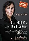 Deutschland außer Rand und Band: Zwischen Werteverfall, Political (In)Correctness und illegaler Migration - Petra Paulsen