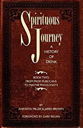 Spirituous Journey: A History of Drink, Book Two by Jared McDaniel Brown (2010-03-10)