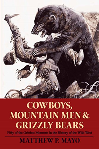 n, and Grizzly Bears: Fifty of the Grittiest Moments in the History of the Wild West (English Edition) ()