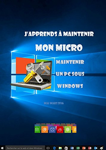 J'apprends à maintenir mon pc: Maintenance d'un pc sous Windows par joël Green