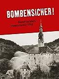 Bombensicher!: Kunstversteck Weesenstein 1945