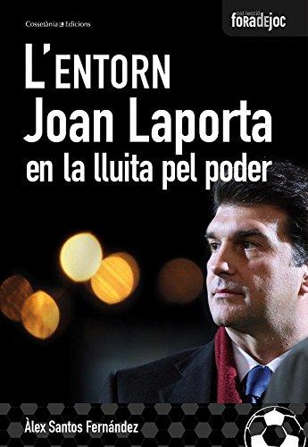 L'entorn. Joan Laporta en la lluita pel poder (Catalan Edition) por Àlex Santos Fernández