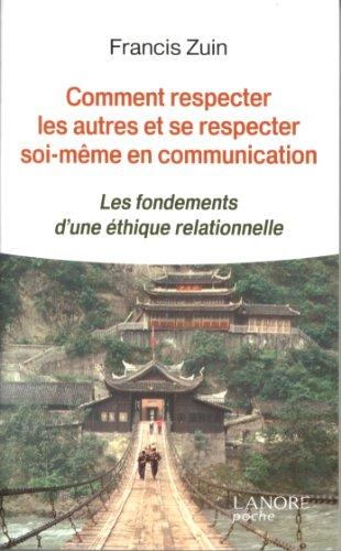 Comment respecter les autres et se respecter soi-mme en communication : Les fondements d'une thique relationnelle