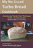 """My No-Knead Turbo Bread Cookbook (Introducing """"Hands-Free"""" Technique): From the kitchen of Artisan Bread with Steve"""