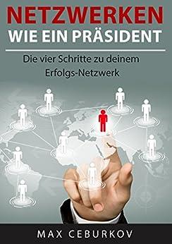 Netzwerken wie ein Präsident: Die vier Schritte zu deinem Erfolgs-Netzwerk
