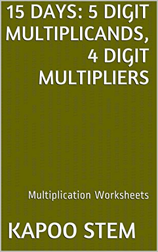 15 Multiplication Worksheets with 5-Digit Multiplicands, 4-Digit Multipliers: Math Practice Workbook (15 Days Math Multiplication Series 14) (English Edition)