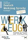 Arbeitsheft - Deutsch - Werkzeug Sprache: für kaufmännische Schulen - Grundlagen