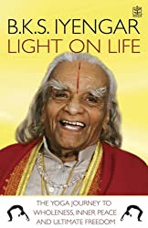 Light on Life: The Yoga Journey to Wholeness, Inner Peace and Ultimate Freedom by B. K. S. Iyengar (2005-09-16)