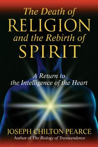 The Death of Religion and the Rebirth of Spirit: A Return to the Intelligence of the Heart