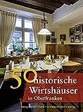 50 historische Wirtshäuser in Oberfranken (Bayerische Geschichte) - Annette Faber