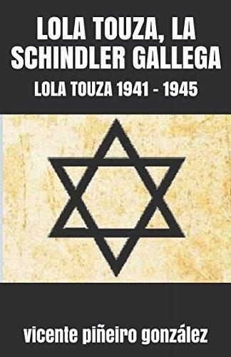 LOLA TOUZA, LA SCHINDLER GALLEGA: LOLA TOUZA 1941 - 1945 por vicente piñeiro gonzález