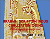 BRAHMI SCRIPT ON INDUS CIVILIZATION COINS (With a survey of a Harappan town )
