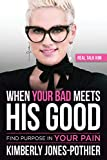 When Your Bad Meets His Good: Find Purpose in Your Pain (English Edition)