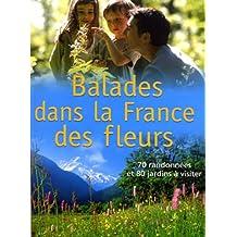 Balades dans la France des fleurs : 70 randonnées et 80 jardins à visiter