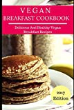 Vegan Breakfast Cookbook: Delicious And Easy Vegan Breakfast Recipes (Vegan Recipes)