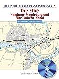 Die Elbe / Hamburg - Magdeburg und Elbe-Lübeck-Kanal: Deutsche Binnenwasserstraßen 2 -